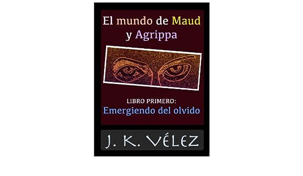 Amazon.com: El mundo de Maud y Agrippa, Libro Primero (Spanish Edition) eBook: J. K. Vélez, PROMeBOOK: Kindle Store