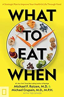 Book Cover: What to Eat When: A Strategic Plan to Improve Your Health and Life Through Food