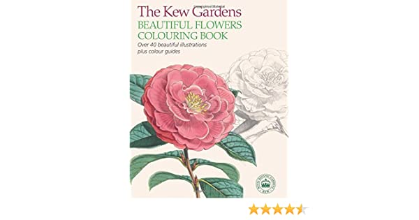 Amazon The Kew Gardens Beautiful Flowers Colouring Book 9781784283230 Books