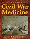 The Encyclopedia of Civil War Medicine, Schroeder-Lein, Glenna R., 0765621304