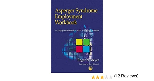 Asperger Syndrome Employment Workbook An For Adults With Roger Meyer Tony Attwood 9781853027963 Amazon Books
