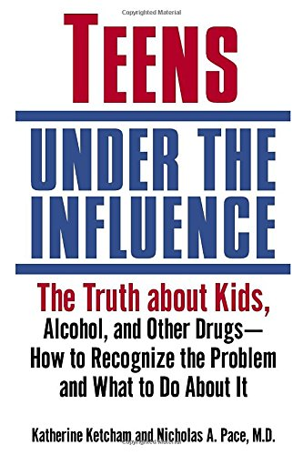 Teens Under the Influence: The Truth About Kids, Alcohol, and Other Drugs- How to Recognize the Problem and What to Do A