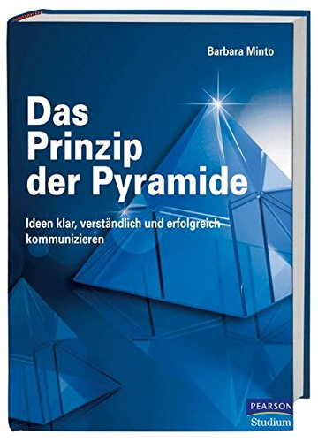 Das Prinzip der Pyramide: Ideen klar, verständlich und erfolgreich kommunizieren (Pearson Studium - Business)