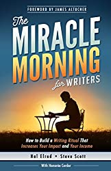 The Miracle Morning for Writers: How to Build a Writing Ritual That Increases Your Impact and Your Income (Before 8AM) (The Miracle Morning Book Series)