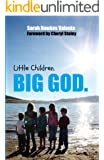 Little Children. Big God.