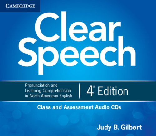 Clear Speech Class and Assessment Audio CDs (4): Pronunciation and Listening Comprehension in North American English