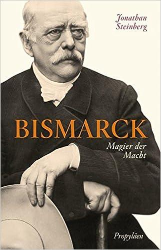 bismarck magier der macht amazonde jonathan steinberg klaus dieter schmidt bcher - Otto Von Bismarck Lebenslauf
