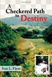 A Checkered Path to Destiny, Ivan L. Flynn, 146853646X