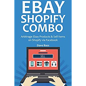EBAY SHOPIFY COMBO: Arbitrage Ebay Products & Sell Items on Shopify via Facebook