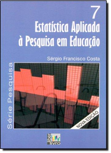 Estatística Aplicada à Pesquisa em Educação - Volume 7