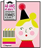 40 ans et alors ? : Petit guide pour les femmes de 40 ans et +