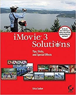 iMovie 3 Solutions: Tips, Tricks, and Special Effects: Erica Sadun