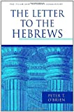 The Letter to the Hebrews (Pillar New Testament Commentary) by O'Brien, Peter T. published by Wm. B. Eerdmans Publishing Company (2010)