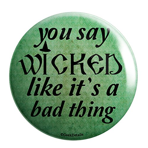 Geek Details Wicked Witch Themed Pinback Button You Say Wicked Like It's A Bad (Looks Like Button)