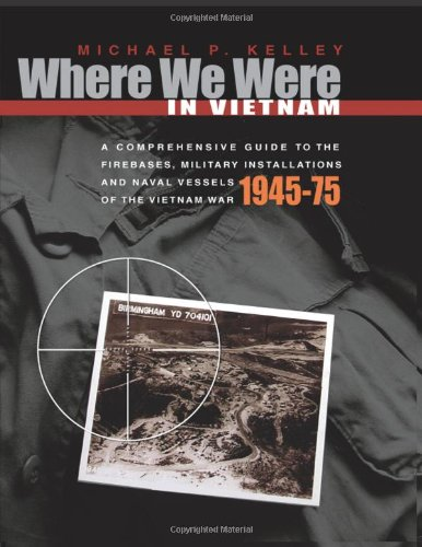 Where We Were in Vietnam: A Comprehensive Guide to the Firebases and Militar by Brand: Hellgate Press