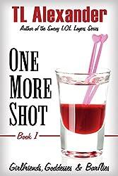 One More Shot: Girlfriends, Goddesses, & Barflies Book One