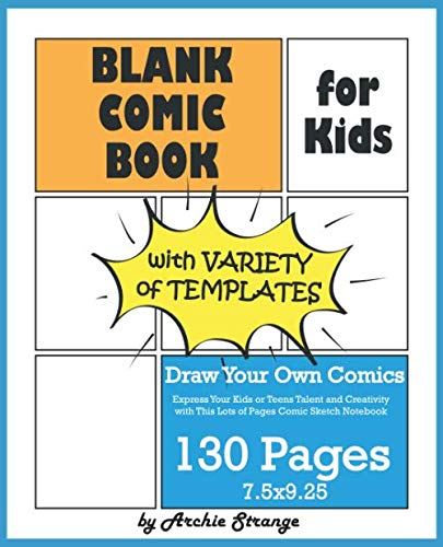 Blank Comic Book for Kids with Variety of Templates: Draw Your Own Comics - Express Your Kids or Teens Talent and Creativity with This Lots of Pages Comic Sketch Notebook (7.5x9.25, 130 Pages) (Gift Strange Ideas)
