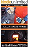 Blacksmithing for Dummies: Essentials Every Beginner Blacksmith Needs To Know: (Blacksmith, How To Blacksmith, How To Blacksmithing, Metal Work, Knife ... (Blacksmithing And Knifemaking)