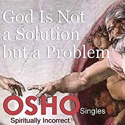 God Is Not a Solution but a Problem