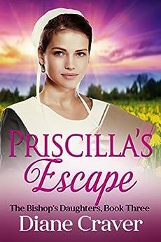 Priscilla's Escape (The Bishop's Daughters Book 3) by [Craver, Diane]