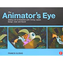 The Animator's Eye: Adding Life to Animation with Timing, Layout, Design, Color and Sound by Francis Glebas (2012-10-19)