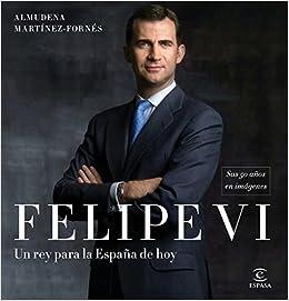 Felipe VI: un rey para la España de hoy: Sus 50 años en imágenes Fuera de colección: Amazon.es: Martínez-Fornés, Almudena: Libros