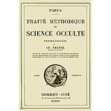 Traite Methodique de Science Occulte - Tome Premier: Enseignement Esotérique et Metaphysique (French Edition)