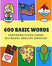 600 Basic Words Cartoons Flash Cards Bilingual English Swedish: Easy learning baby first book with card games like ABC alphabet Numbers Animals to practice vocabulary in use. Childrens picture dictionary workbook for toddlers kids to beginners adults.