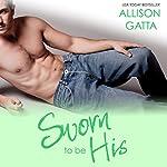 Sworn to Be His: The Archer Family, Book 3 | Allison Gatta