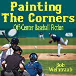Painting the Corners: A Collection of Off-Center Baseball Stories | Bob Weintraub