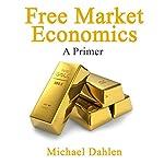 Free Market Economics: A Primer | Michael Dahlen