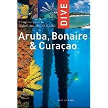 Dive Aruba, Bonaire, Curaçao: Complete Guide to Diving and Snorkeling
