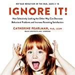 Ignore It!: How Selectively Looking the Other Way Can Decrease Behavioral Problems and Increase Parenting Satisfaction | Catherine Pearlman PhD LCSW