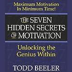 The Seven Hidden Secrets of Motivation: Unlocking the Genius Within | Todd Beeler
