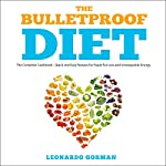 The Bulletproof Diet: The Complete Cookbook: Quick and Easy Recipes for Rapid Fat Loss and Unstoppable Energy | Leonardo Gorman