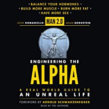 Man 2.0 Engineering the Alpha: A Real World Guide to an Unreal Life: Build More Muscle. Burn More Fat. Have More Sex. Audiobook by John Romaniello, Adam Bornstein, Arnold Schwarzenegger - foreward Narrated by John Romaniello, Adam Bornstein