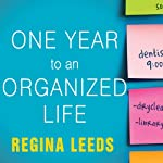 One Year to an Organized Life: From Your Closets to Your Finances, the Week-by-Week Guide to Getting Completely Organized for Good | Regina Leeds