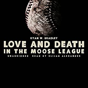 Love and Death in the Moose League Audiobook