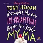 Tony Hogan Bought Me an Ice-Cream Float before He Stole My Ma: A Novel | Kerry Hudson