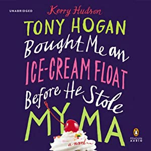 Tony Hogan Bought Me an Ice-Cream Float before He Stole My Ma Audiobook