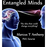 Entangled Minds: The Idea That Will Change Everything? (Deep Futures & the Human Mind)