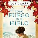 Como fuego en el hielo Audiobook by Luz Gabás Narrated by Rosa López