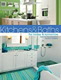 Bathroom Design Ideas Kitchens & Baths for Today & Tomorrow: Ideas for Fabulous New Kitchens and Baths