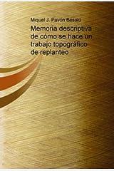 Memoria descriptiva de cómo se hace un trabajo topográfico de replanteo (Spanish Edition) Kindle Edition
