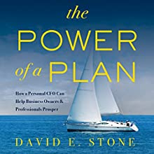 The Power of a Plan: How a Personal CFO Can Help Business Owners & Professionals Prosper Audiobook by David E. Stone Narrated by David E. Stone