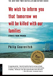 We Wish to Inform You That Tomorrow We Will Be Killed with Our Families: Stories from Rwanda (Bestselling Back