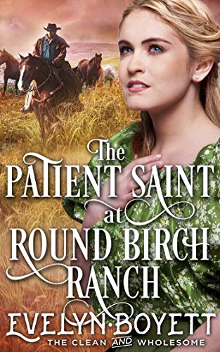 The Patient Saint At Round Birch Ranch: A Clean Western Historical Novel by [Boyett, Evelyn]