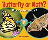 Butterfly or Moth?: How Do You Know? (Which Animal Is Which?)