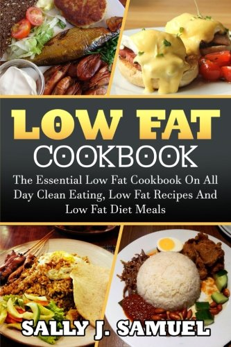 Low Fat Cookbook: The Essential Low Fat Cookbook On All Day Clean Eating, Low Fat Recipes And Low Fat Diet Meals (Low Fat Cookbook, Low Fat Recipes) pdf