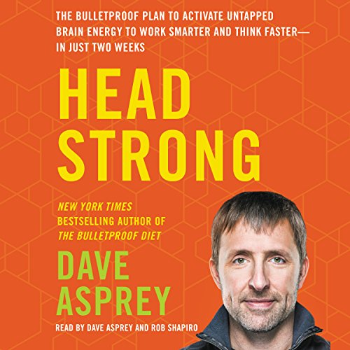 Head Strong: The Bulletproof Plan to Activate Untapped Brain Energy to Work Smarter and Think Faster - in Just Two Weeks